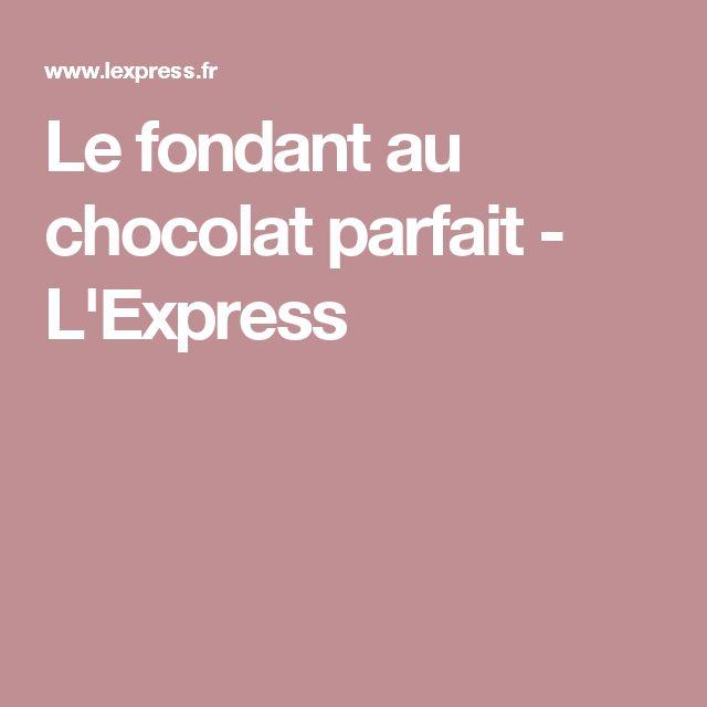 Le fondant au chocolat parfait - L'Express