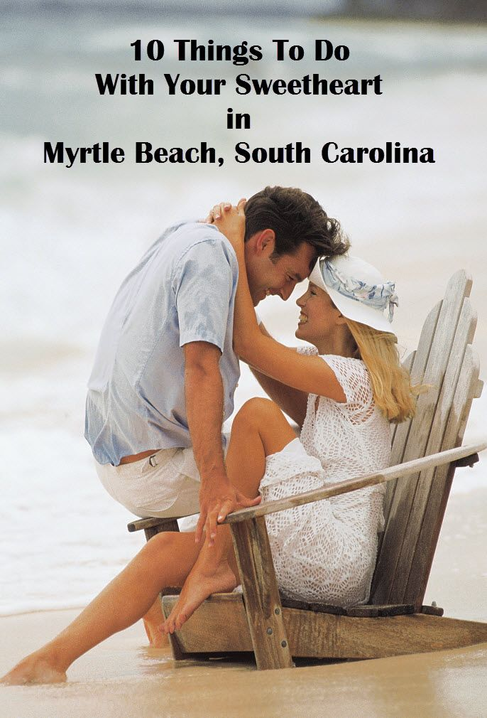 10 Romantic Things To Do With Your Sweetheart in Myrtle Beach, South Carolina