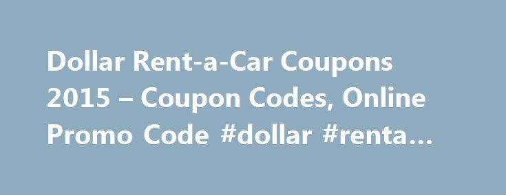 Dollar Rent-a-Car Coupons 2015 – Coupon Codes, Online Promo Code #dollar #renta #car http://rental.remmont.com/dollar-rent-a-car-coupons-2015-coupon-codes-online-promo-code-dollar-renta-car/  #car rental discount codes # FREE DAY of car rental when you rent at least 3 weekend days Recently Expired Dollar Rent-a-Car Coupons About Dollar Rent a Car To be very fair, most of the online car rental companies do not offer hassle-free services and that is why, users are always in search of the...