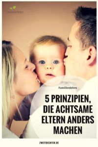 5 Prinzipien, die achtsame Eltern anders machen