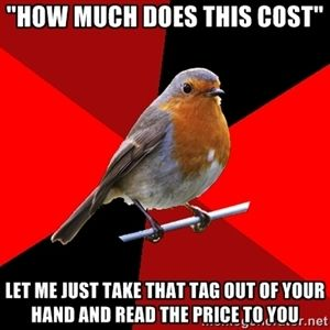 """""""hOW MUCH DOES THIS COST"""" lET ME JUST TAKE THAT TAG OUT OF YOUR HAND AND READ THE PRICE TO YOU 