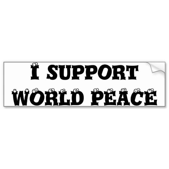 I SUPPORT WORLD PEACE Bumper Sticker http://www.zazzle.com/i_support_world_peace_bumper_sticker-128412405846593311
