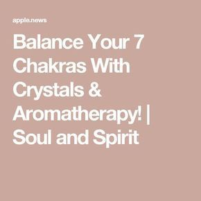 Balance Your 7 Chakras With Crystals & Aromatherapy! | Soul and Spirit
