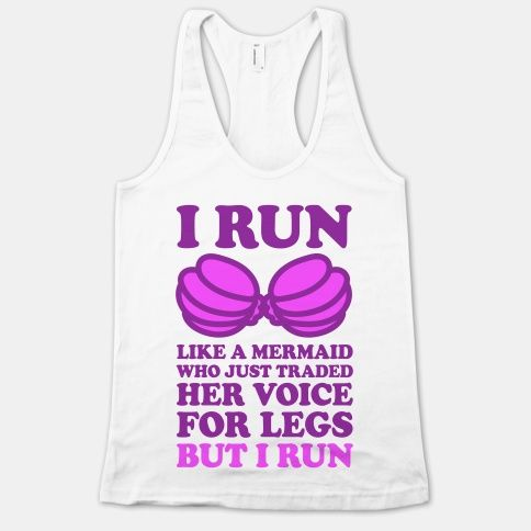 I Run Like A Mermaid. Absolutely! I can play volleyball, but when running to condition; it's impossible. AMERICAN APPAREL JUNIORS RACERBACK TANK.
