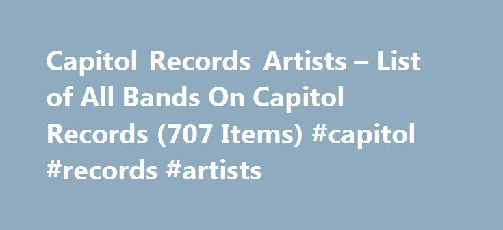 Capitol Records Artists – List of All Bands On Capitol Records (707 Items) #capitol #records #artists http://bank.remmont.com/capitol-records-artists-list-of-all-bands-on-capitol-records-707-items-capitol-records-artists/  # List Photo: Freebase /Public domain Capitol Records Complete Artist Roster 26k views 1 039 items List of Capitol Records artists, listed alphabetically with photos when available. This Capitol Records roster includes both past and present artists. Popular Capitol Records…