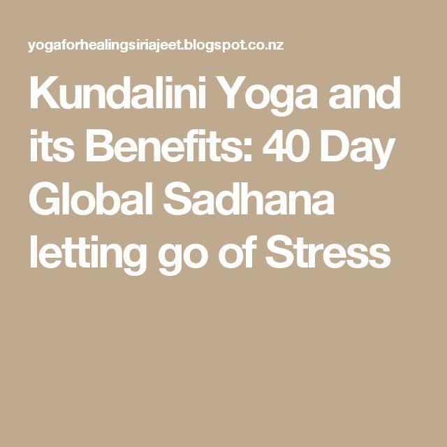 Kundalini Yoga and its Benefits: 40 Day Global Sadhana letting go of Stress
