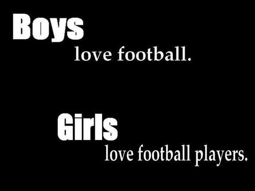 #OnlineDating365 #FunnyQuote Boys love football… Girls love football players.