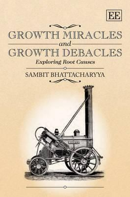 Growth miracles and growth debacles : exploring root causes / Sambit Bhattacharyya