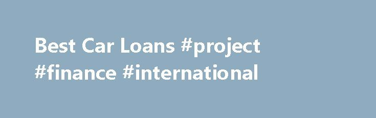 Best Car Loans #project #finance #international http://finance.remmont.com/best-car-loans-project-finance-international/  #best car finance # BEST CAR LOANS Calculate and save by comparing car loans This is an information service. By browsing on the website and/or using our search tools, you are asking RateCity to provide you with information about products from multiple financial institutions. We will try to show you a range of products in […]