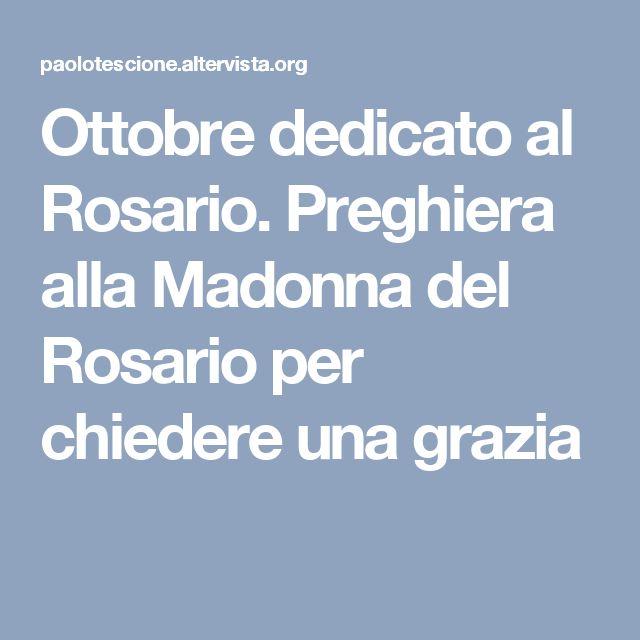 Ottobre dedicato al Rosario. Preghiera alla Madonna del Rosario per chiedere una grazia