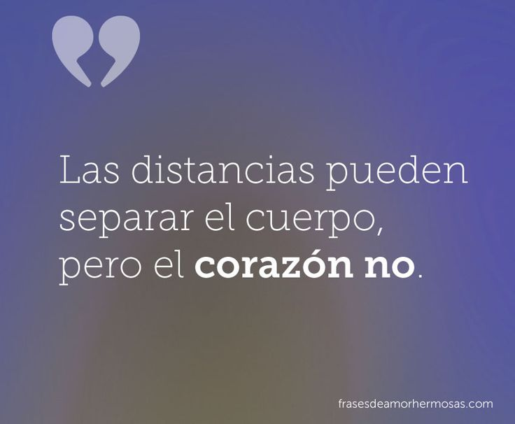 Las distancias pueden separar el cuerpo, pero el corazón no.