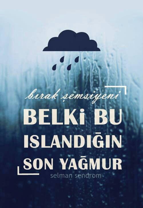 Bırak şemsiyeni; belki bu ıslandığın son yağmur…