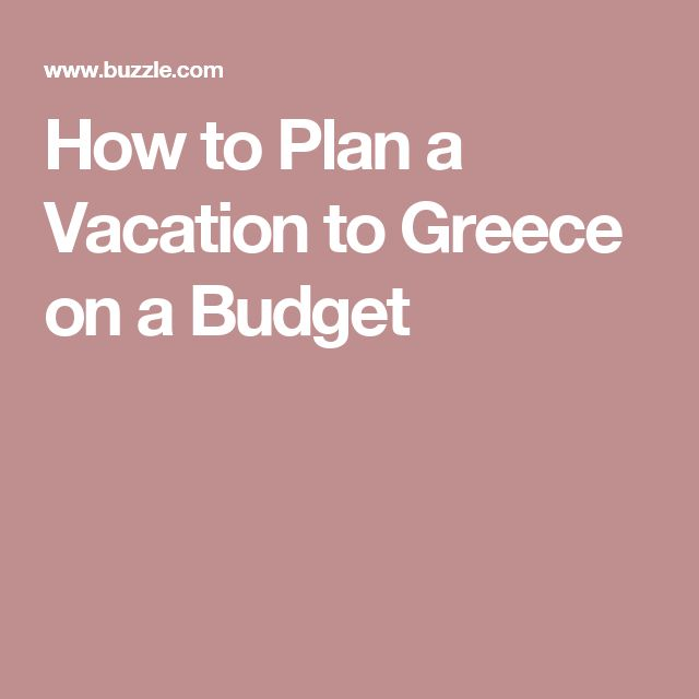 How to Plan a Vacation to Greece on a Budget