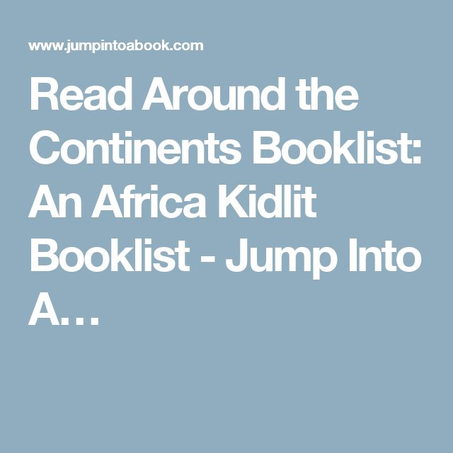 Read Around the Continents Booklist: An Africa Kidlit Booklist - Jump Into A…