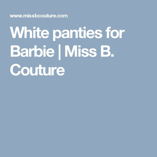 White panties for Barbie | Miss B. Couture