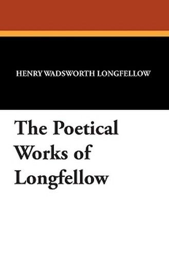 The Poetical Works of Longfellow, by Henry Wadsworth Longfellow (Paperback)