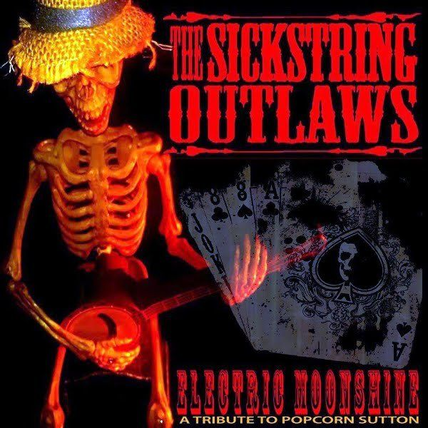 Album Review – The Sickstring Outlaws (Electric Moonshine: A Tribute to Popcorn Sutton)