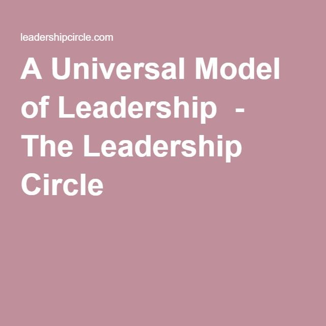 The leadership circle: A Universal Model of Leadership