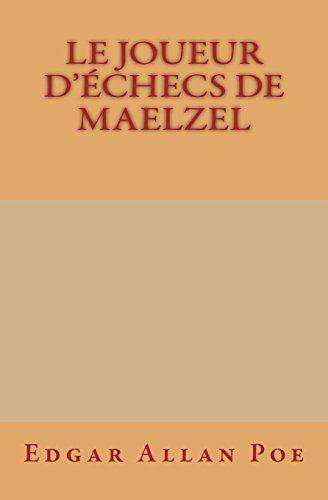 Le Joueur d'échecs de Maelzel de Edgar Allan Poe http://www.amazon.fr/dp/1523760133/ref=cm_sw_r_pi_dp_pt7Rwb1Z5W1SJ