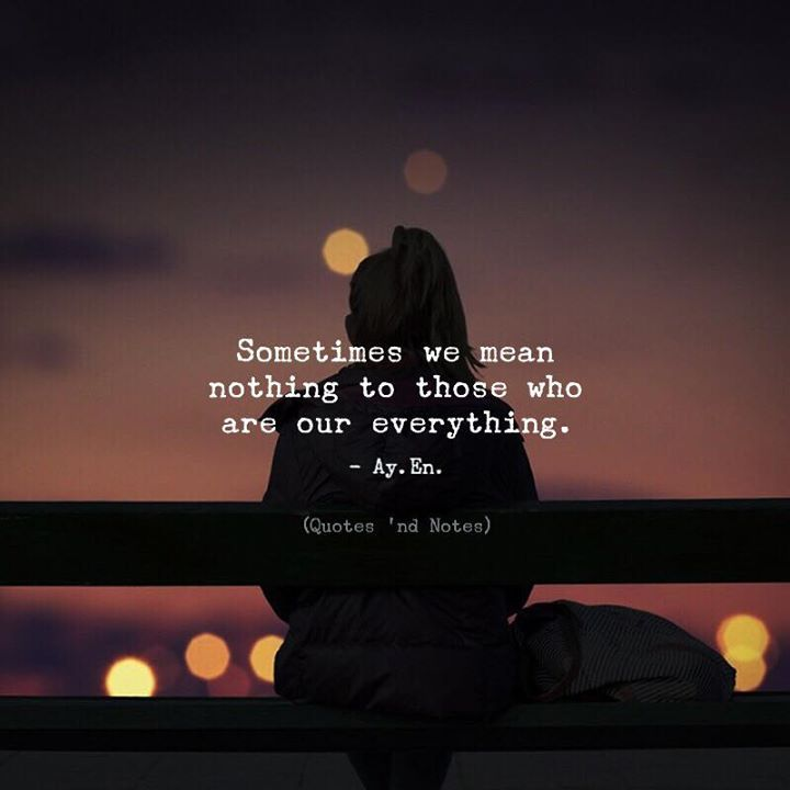 Sometimes we mean nothing to those who are our everything. - Ay. En. Writes via (http://ift.tt/2Ai1H2C)