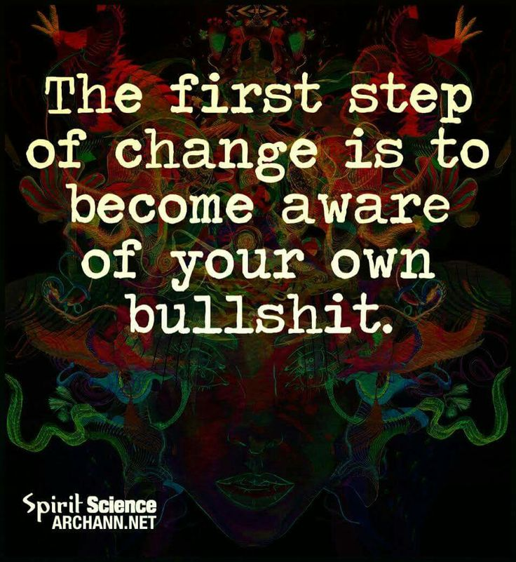 You first have to face and accept your own bullshit that needs changing and then take action to change the bullshit. Call yourself on your own bullshit. If you can't it's because your too weak or scared to face the truth about yourself. Man Up or Woman Up and do it. #quotes #lifequotes #wisdom