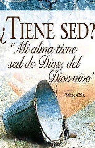 Salmos 42:2 Mi alma tiene sed de Dios, del Dios vivo; Cuándo vendré, y me presentaré delante de Dios? ♔