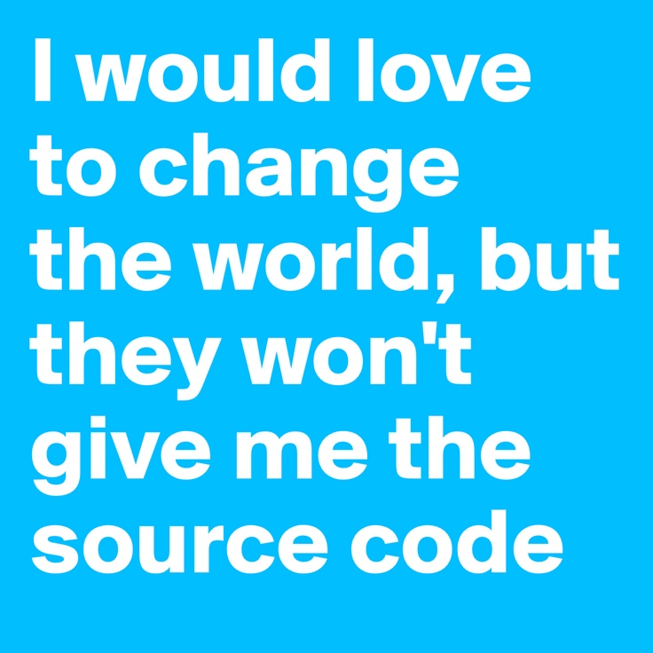 #IT I would love to change the world but they won't give me the source code #www #teaching http://www.anzukteachers.com.au/teach-in-the-uk