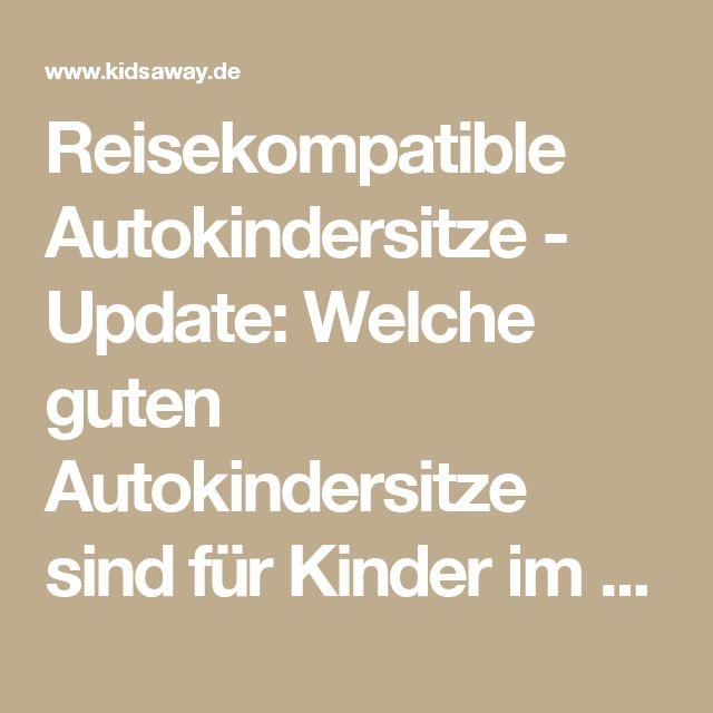 Reisekompatible Autokindersitze - Update: Welche guten Autokindersitze sind für Kinder im Flugzeug zugelassen?