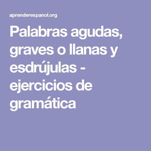 Palabras agudas, graves o llanas y esdrújulas - ejercicios de gramática