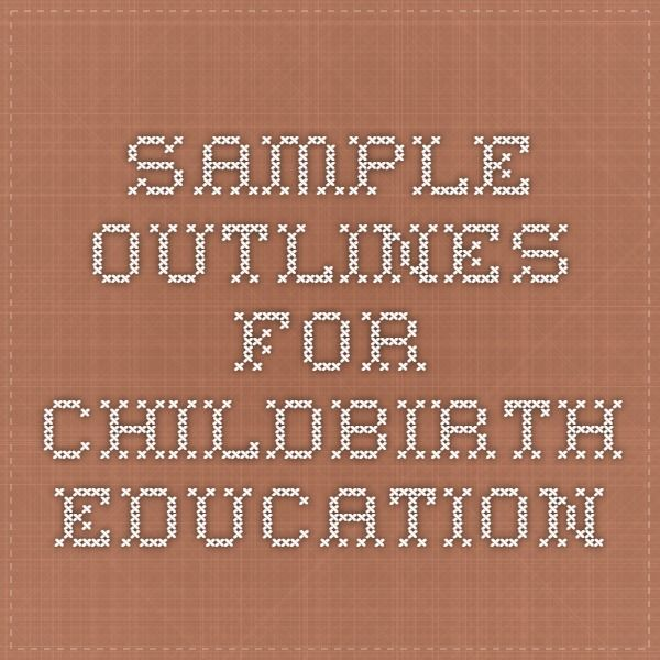 Sample Outlines for Childbirth Education