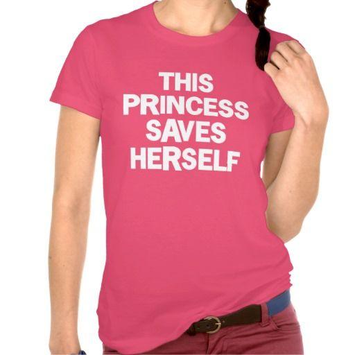 This princess saves herself tshirts