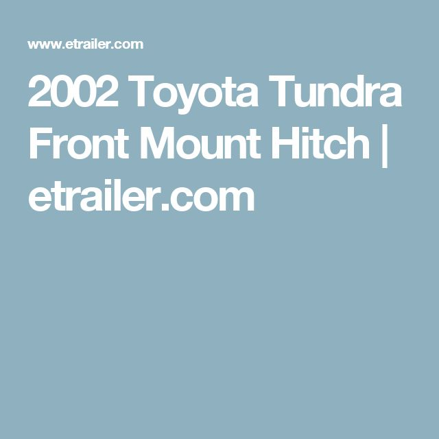 2002 Toyota Tundra Front Mount Hitch | etrailer.com