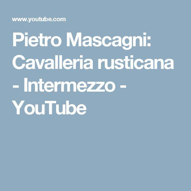 Pietro Mascagni: Cavalleria rusticana - Intermezzo - YouTube