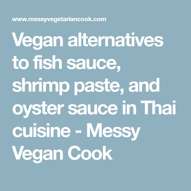Vegan alternatives to fish sauce, shrimp paste, and oyster sauce in Thai cuisine - Messy Vegan Cook