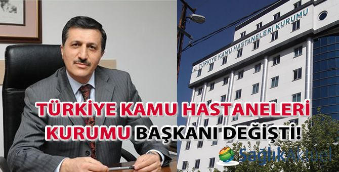 Türkiye Kamu Hastaneleri Kurumu Başkanı değişti!