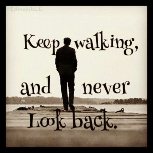 Keep walking and never look back life quotes quotes quote life wise advice wisdom life lessons