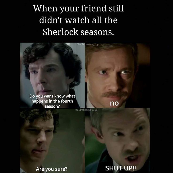 My friend hasn't watched sherlock full stop