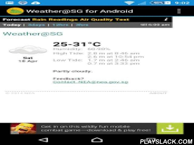 Weather@SG For Android  Android App - playslack.com ,  Based on Singapore National Environment Agency (NEA) mobile weather service, Weather@SG, this application allows you to view the current weather in Singapore(general or specific location), next 3 hrs, 12 hrs and 3 days forecast. For use in Singapore only.