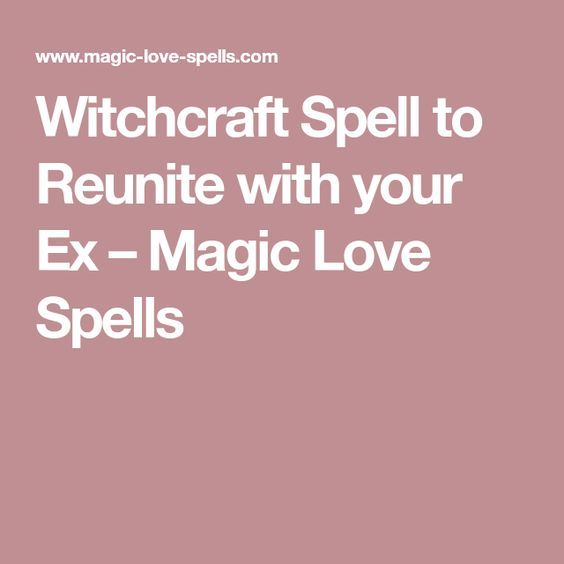 Witchcraft Spell To Reunite With Your Ex Magic Love Spells Wicca Awesome Love Spell Quotes