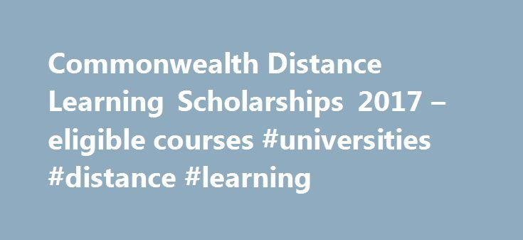 Commonwealth Distance Learning Scholarships 2017 – eligible courses #universities #distance #learning http://real-estate.nef2.com/commonwealth-distance-learning-scholarships-2017-eligible-courses-universities-distance-learning/  # Round 1 (applications are closed) Bangor University Leeds Beckett University MSc Responsible Tourism Management – applications open to citizens of Mauritius, Seychelles, and Tanzania only London South Bank University MSc Education for Sustainability applications…