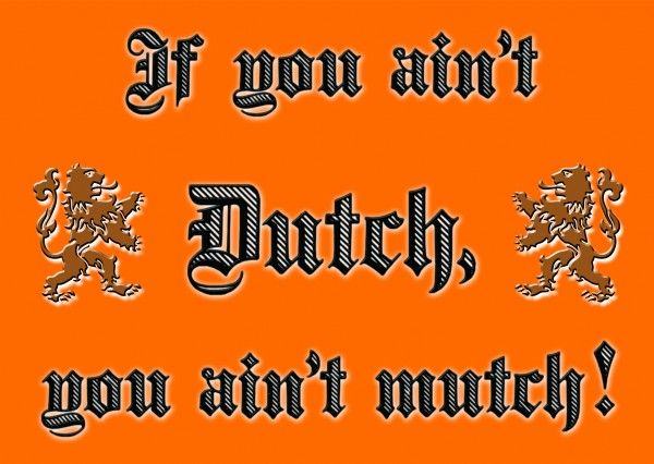Yep, we used to say this all the time.  And the reason it is orange.  If your Dutch you know why.