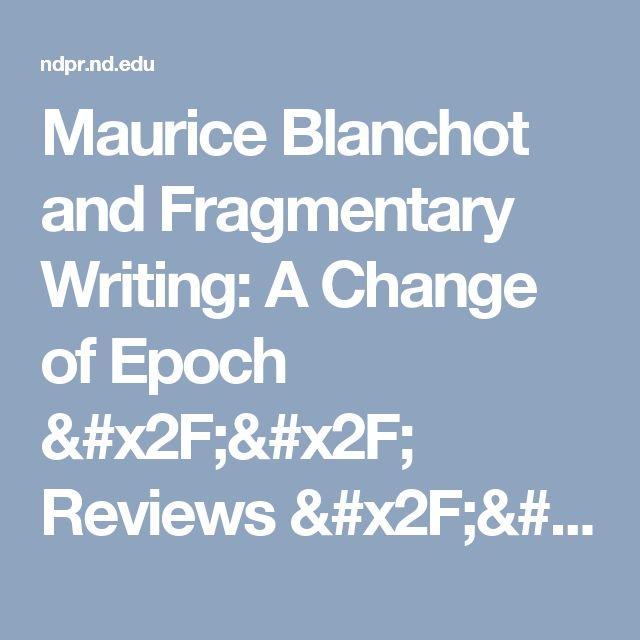 Maurice Blanchot and Fragmentary Writing: A Change of Epoch // Reviews // Notre Dame Philosophical Reviews // University of Notre Dame