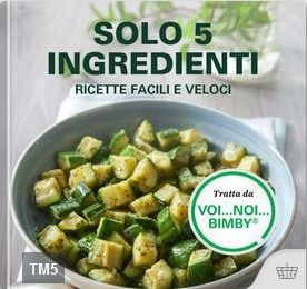 Solo 5 ingredienti – Ricette facili e veloci