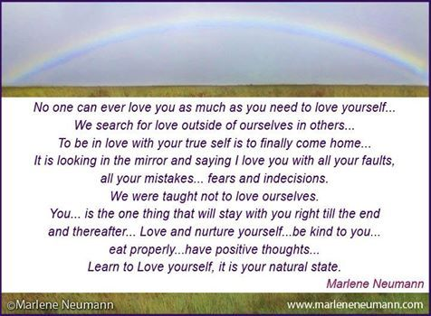 No one can ever love you as much as you need to love yourself... Inspirational quotes by Marlene Neumann. Photographer, teacher, author, philanthropist, philosopher. Marlene shares her own personal quotations from her insights, teachings and travels. Order your pack of Inspirational Cards! www.marleneneumann.com