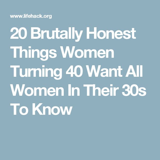 20 Brutally Honest Things Women Turning 40 Want All Women In Their 30s To Know