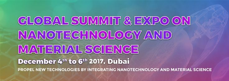 """Global Summit & Expo on Nanotechnology and Material Science, with the theme 'Propel New Technologies by Integrating Nanotechnology and Material Science"""" which will be hosted in Dubai during December 04th - 06th, 2017.Nanotechnology and Material Science are rapidly expanding by playing a prominent role in many fields of science and engineering. Register before early bird Date and get discount."""