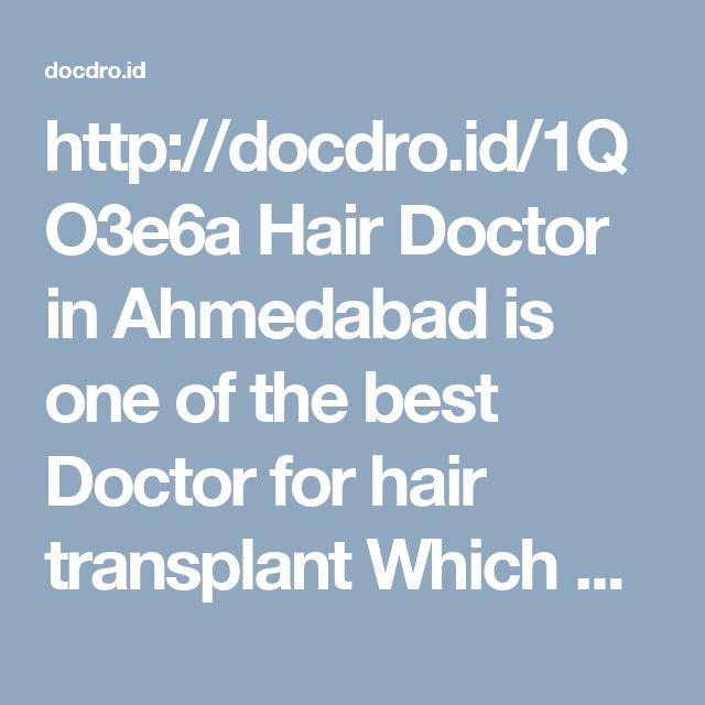 http://docdro.id/1QO3e6a       Hair Doctor in Ahmedabad is one of the best Doctor for hair transplant Which provide best Treatment for hair loss and baldness for men and Women,With his Genius techniques at Hair Clinic in Ahmedabad  and Provide EMI and Loan Facility As Well.