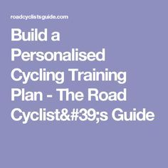 Build a Personalised Cycling Training Plan - The Road Cyclist's Guide