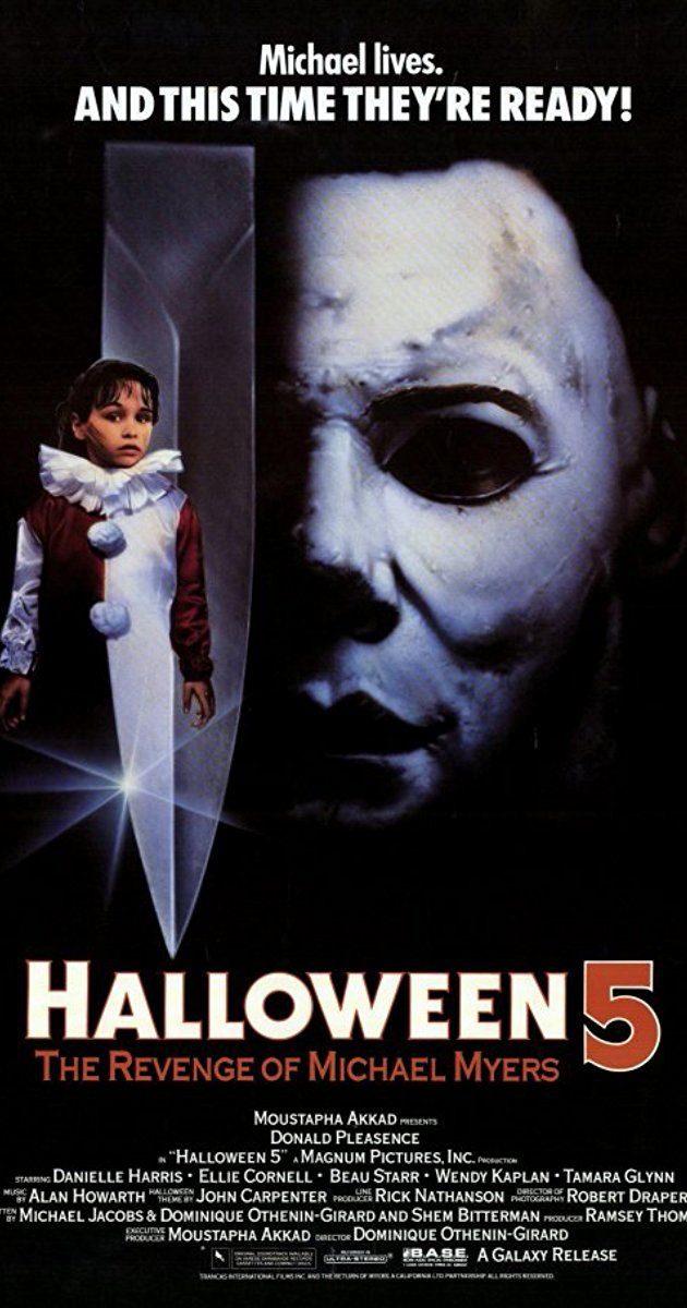 Halloween 5:The Revenge of Michael Myers(1989)Directed by Dominique Othenin-Girard. With Donald Pleasence, Danielle Harris, Ellie Cornell, Beau Starr. One year after the events of Halloween 4: The Return of Michael Myers (1988), the Shape returns to Haddonfield once again in an attempt to kill his now-mute niece.