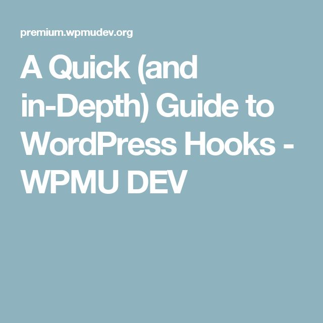 A Quick (and in-Depth) Guide to WordPress Hooks - WPMU DEV